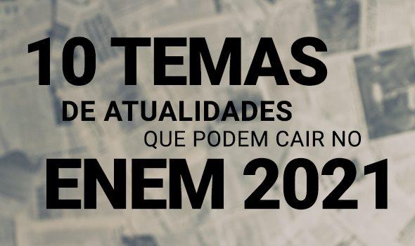 10 dicas de temas de Atualidades que podem cair no Enem 2021